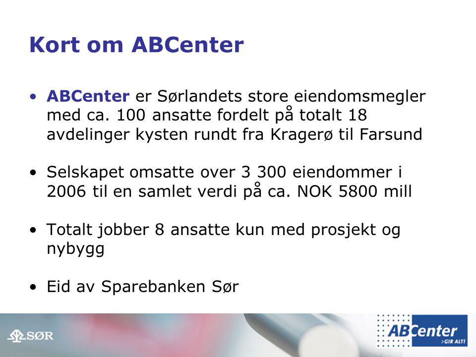 Kort om ABCenter ABCenter er Sørlandets store eiendomsmegler med ca. 100 ansatte fordelt på totalt 18 avdelinger kysten rundt fra Kragerø til Farsund.