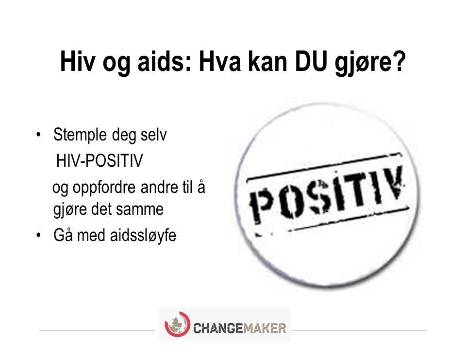 Hiv og aids: Hva kan DU gjøre