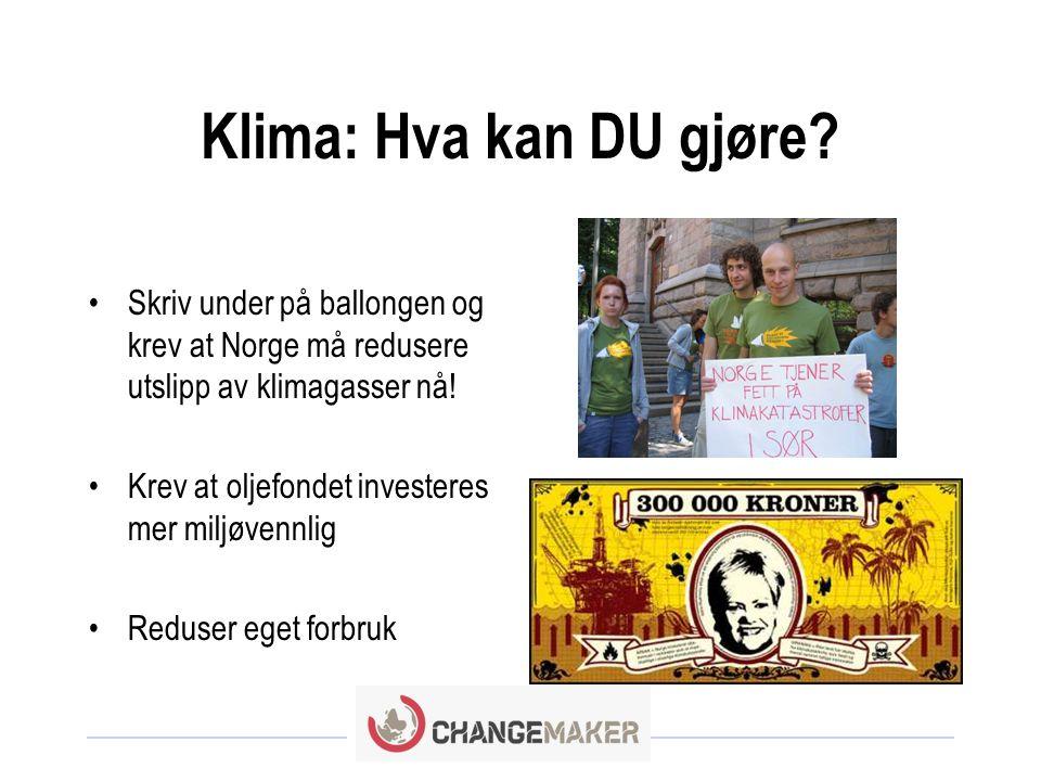 Klima: Hva kan DU gjøre Skriv under på ballongen og krev at Norge må redusere utslipp av klimagasser nå!