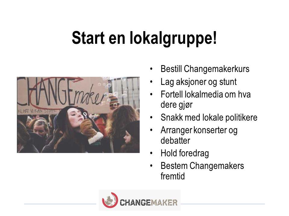 Start en lokalgruppe! Bestill Changemakerkurs Lag aksjoner og stunt
