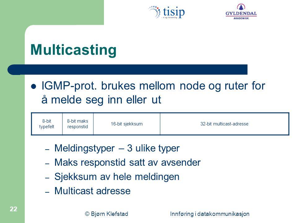 Multicasting IGMP-prot. brukes mellom node og ruter for å melde seg inn eller ut. Meldingstyper – 3 ulike typer.