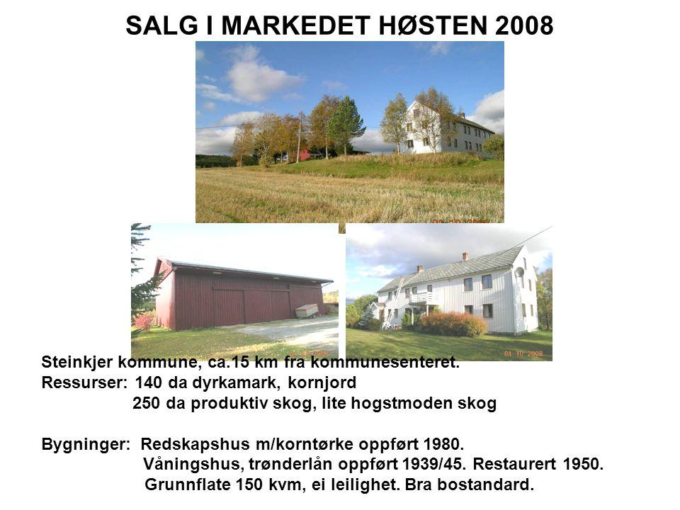 SALG I MARKEDET HØSTEN 2008 Steinkjer kommune, ca.15 km fra kommunesenteret. Ressurser: 140 da dyrkamark, kornjord.