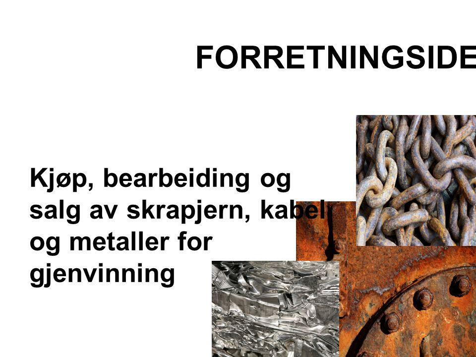 FORRETNINGSIDE Kjøp, bearbeiding og salg av skrapjern, kabel og metaller for gjenvinning 6