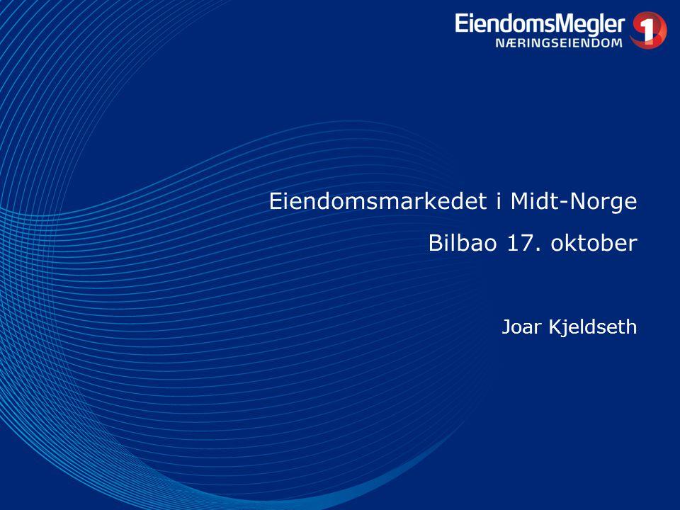 Eiendomsmarkedet i Midt-Norge Bilbao 17. oktober