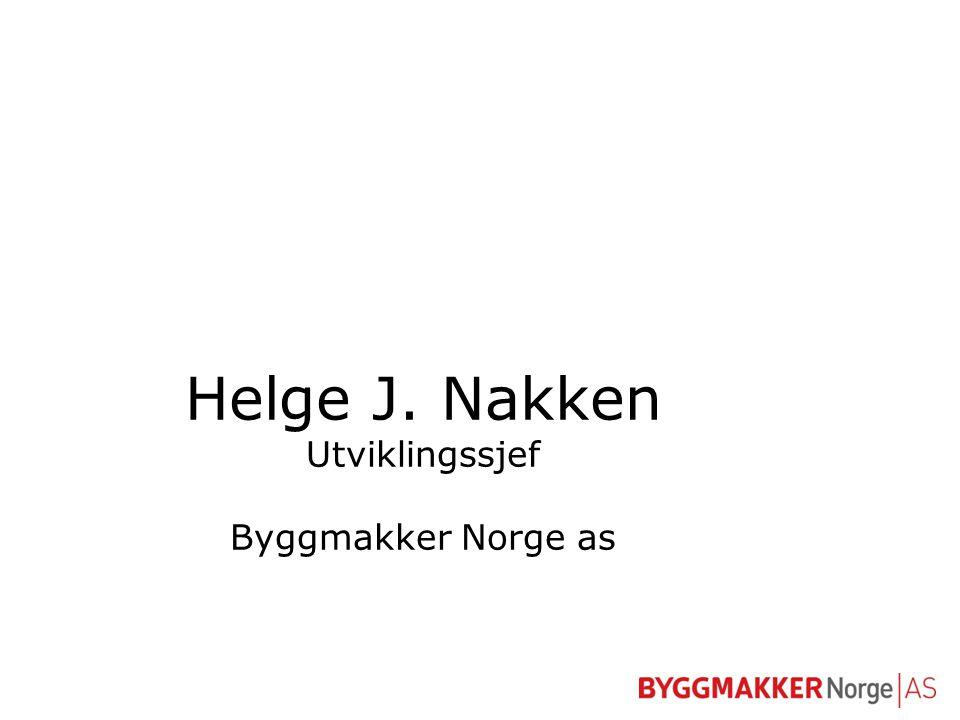 Helge J. Nakken Utviklingssjef Byggmakker Norge as