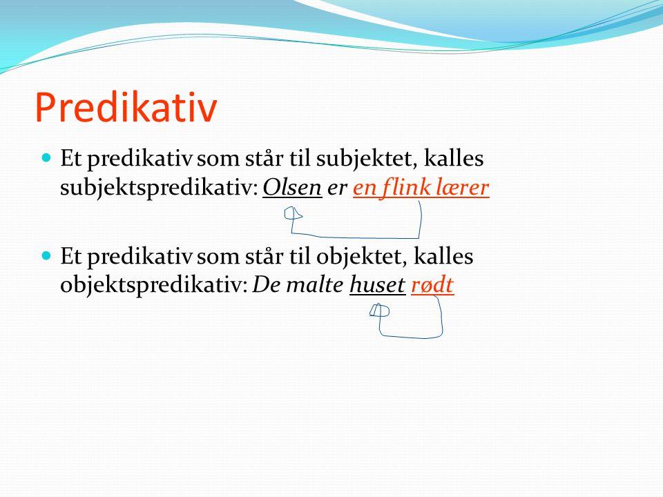 Predikativ Et predikativ som står til subjektet, kalles subjektspredikativ: Olsen er en flink lærer.