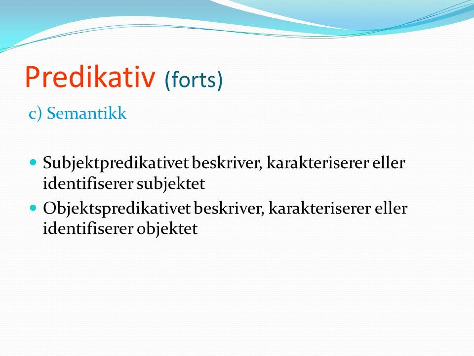 Predikativ (forts) c) Semantikk
