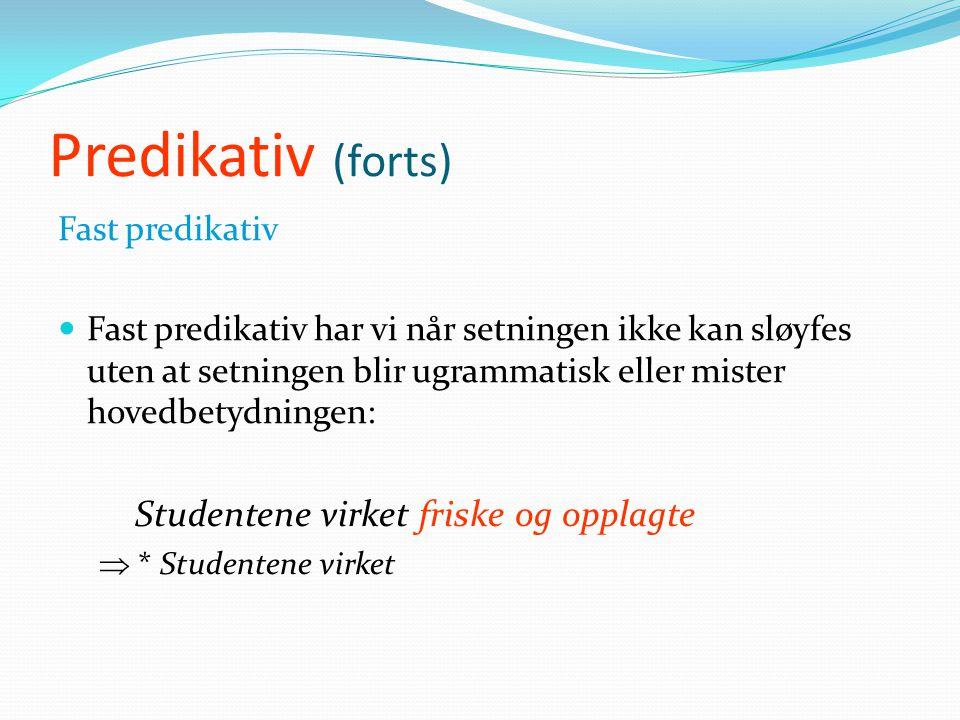 Predikativ (forts) Fast predikativ