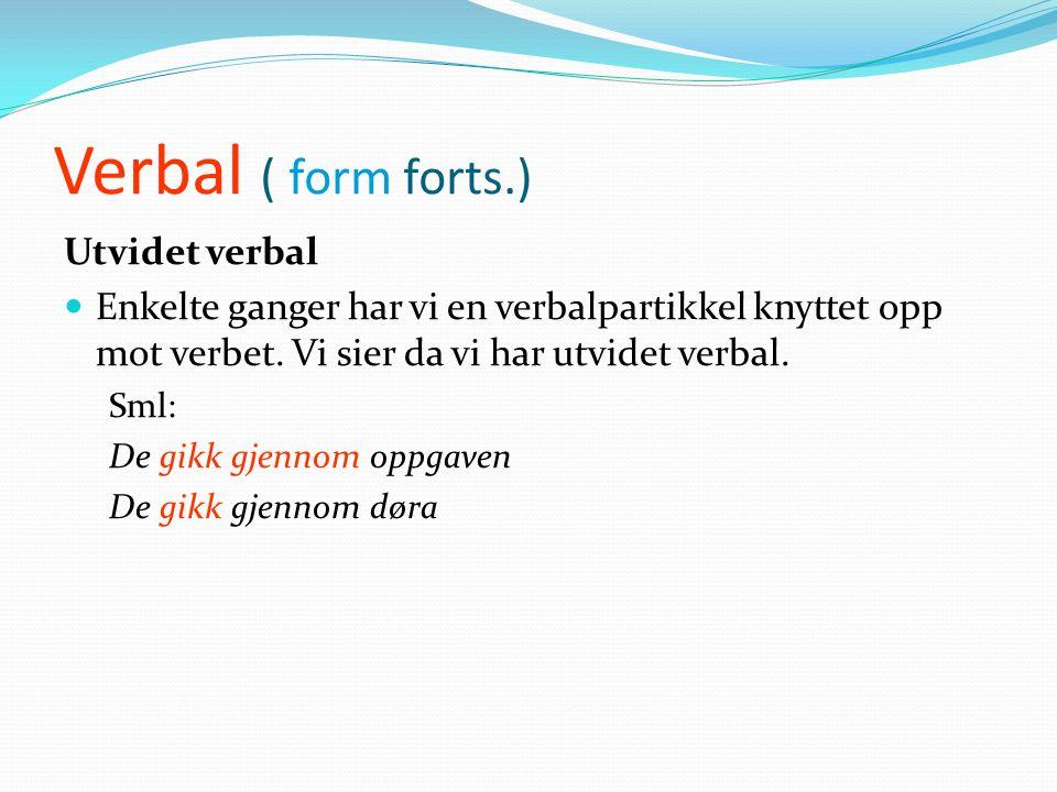 Verbal ( form forts.) Utvidet verbal