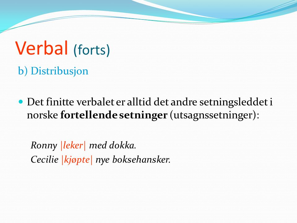 Verbal (forts) b) Distribusjon