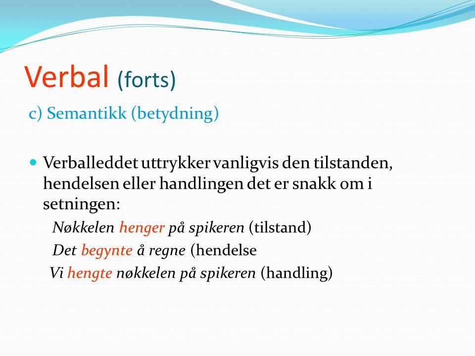 Verbal (forts) c) Semantikk (betydning)