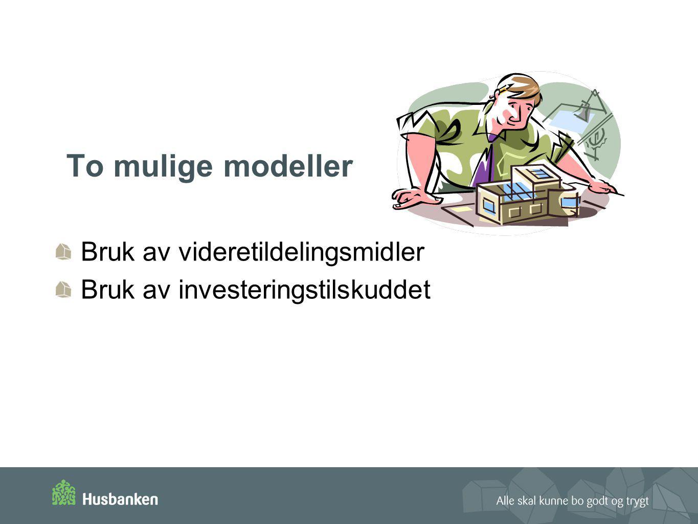 To mulige modeller Bruk av videretildelingsmidler