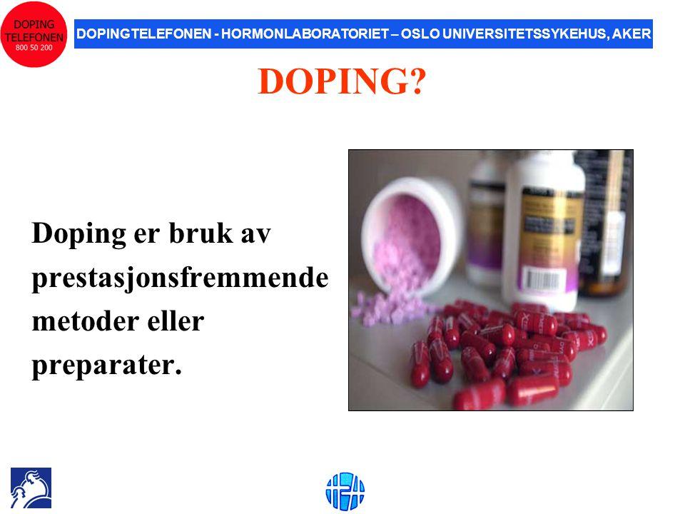DOPING Doping er bruk av prestasjonsfremmende metoder eller
