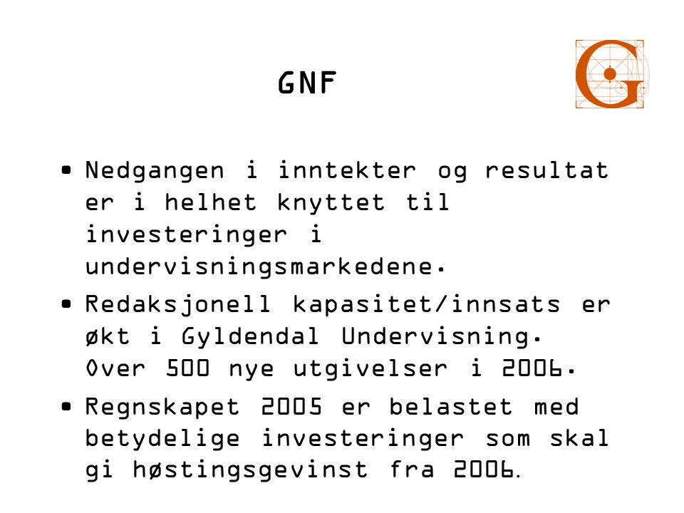 GNF Nedgangen i inntekter og resultat er i helhet knyttet til investeringer i undervisningsmarkedene.