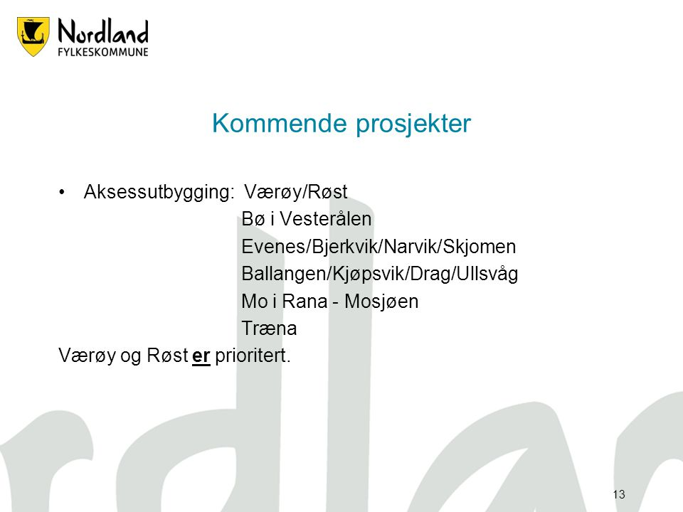 Kommende prosjekter Aksessutbygging: Værøy/Røst Bø i Vesterålen