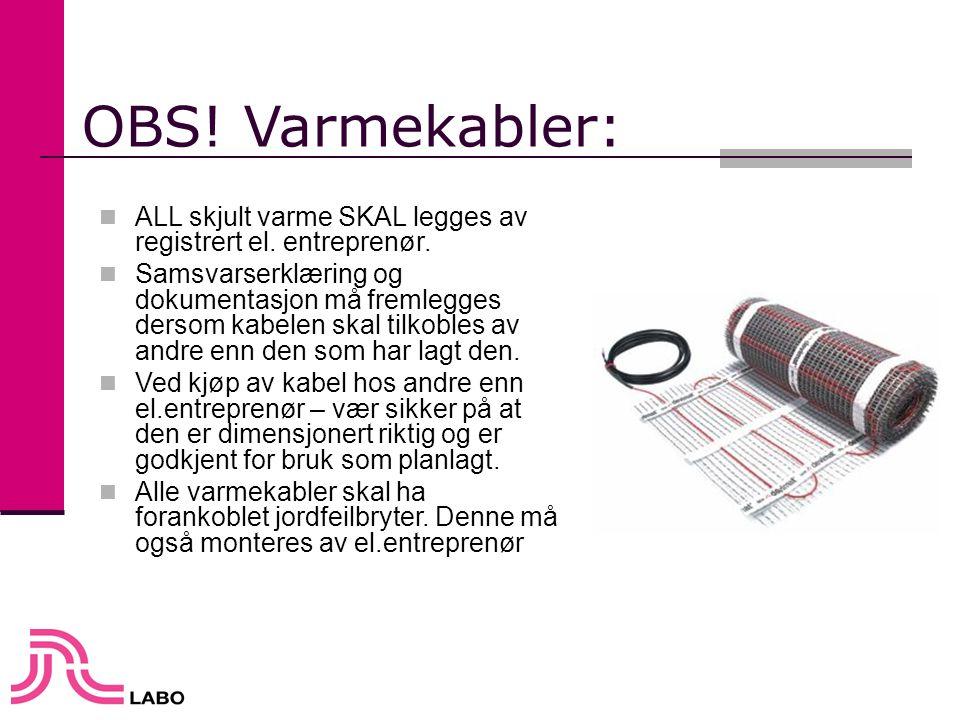 OBS! Varmekabler: ALL skjult varme SKAL legges av registrert el. entreprenør.