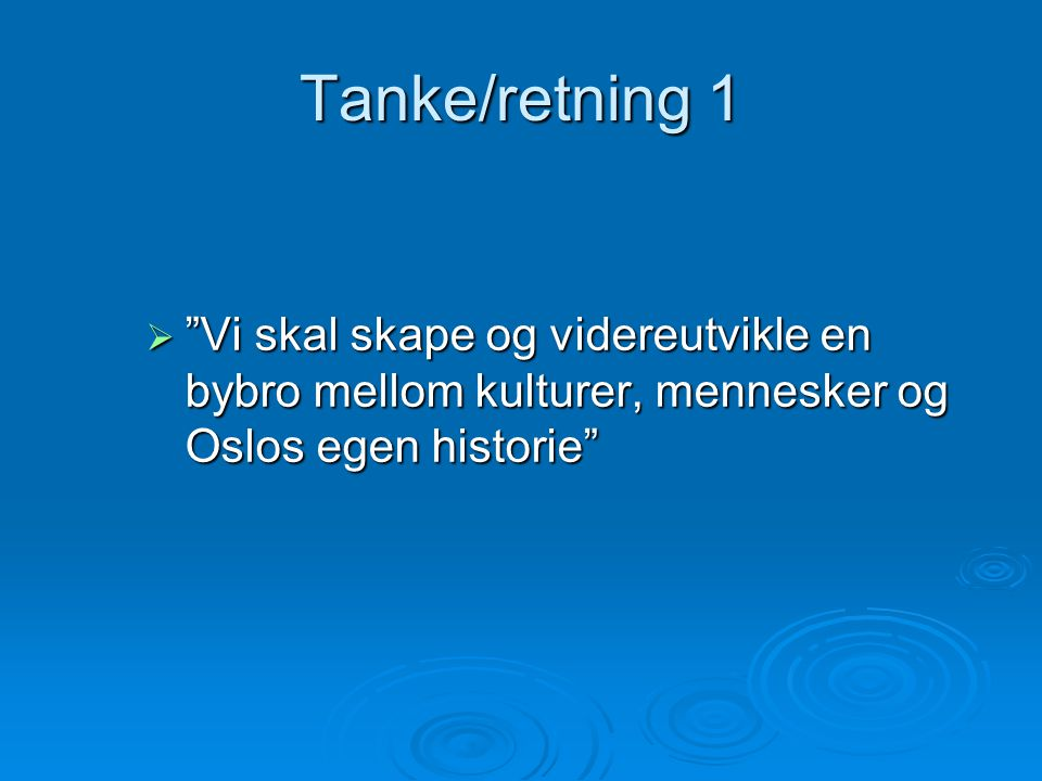 Tanke/retning 1 Vi skal skape og videreutvikle en bybro mellom kulturer, mennesker og Oslos egen historie