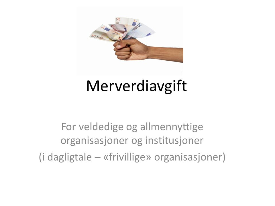 Merverdiavgift For veldedige og allmennyttige organisasjoner og institusjoner.