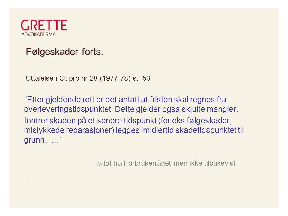 Følgeskader forts. Uttalelse i Ot prp nr 28 (1977-78) s. 53.