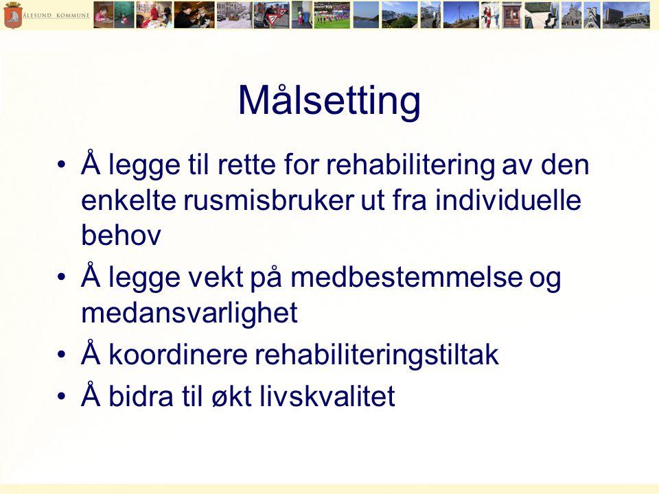 Målsetting Å legge til rette for rehabilitering av den enkelte rusmisbruker ut fra individuelle behov.