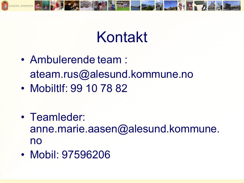 Kontakt Ambulerende team : ateam.rus@alesund.kommune.no