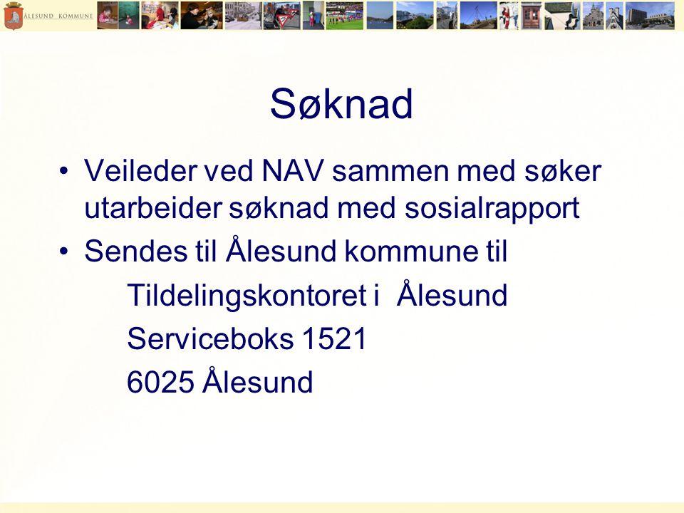 Søknad Veileder ved NAV sammen med søker utarbeider søknad med sosialrapport. Sendes til Ålesund kommune til.