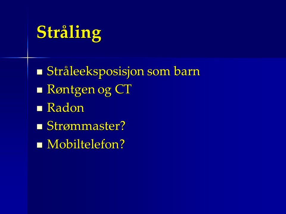 Stråling Stråleeksposisjon som barn Røntgen og CT Radon Strømmaster