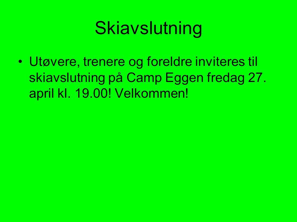 Skiavslutning Utøvere, trenere og foreldre inviteres til skiavslutning på Camp Eggen fredag 27.