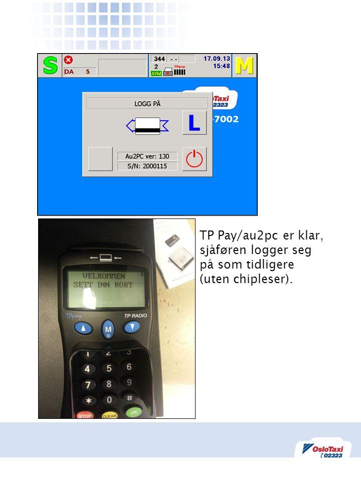 TP Pay/au2pc er klar, sjåføren logger seg på som tidligere (uten chipleser).