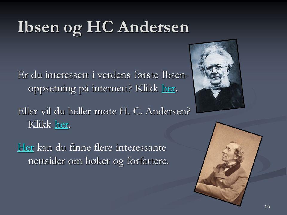 Ibsen og HC Andersen Er du interessert i verdens første Ibsen-oppsetning på internett Klikk her.