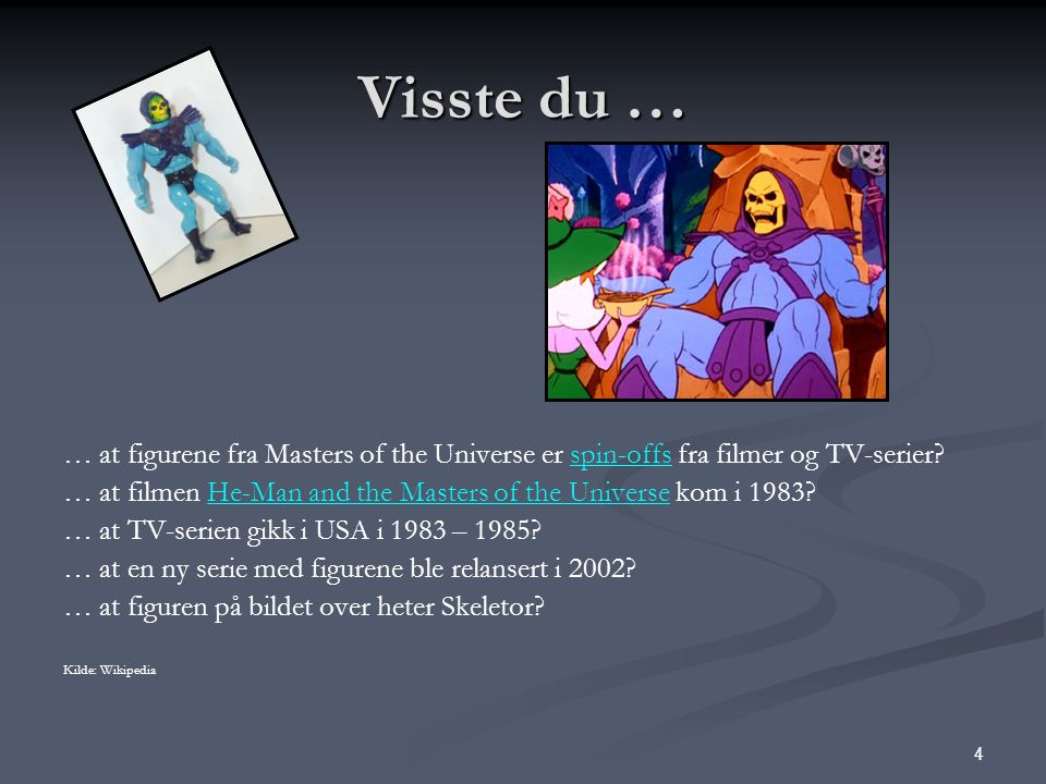 Visste du … … at figurene fra Masters of the Universe er spin-offs fra filmer og TV-serier