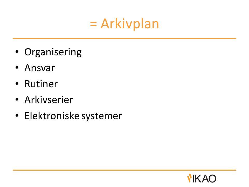 = Arkivplan Organisering Ansvar Rutiner Arkivserier