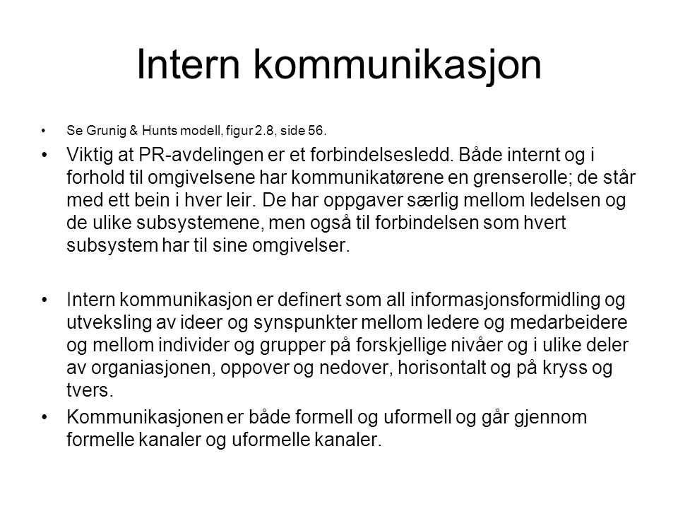 Intern kommunikasjon Se Grunig & Hunts modell, figur 2.8, side 56.