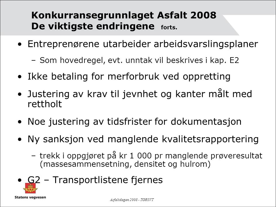 Konkurransegrunnlaget Asfalt 2008 De viktigste endringene forts.