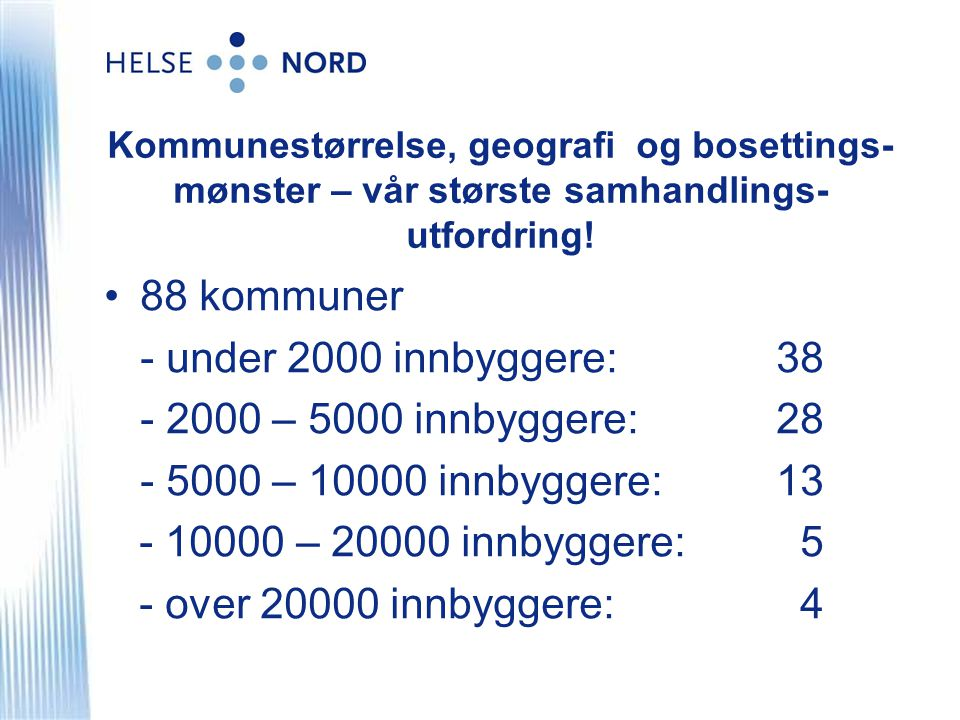 88 kommuner - under 2000 innbyggere: 38 - 2000 – 5000 innbyggere: 28