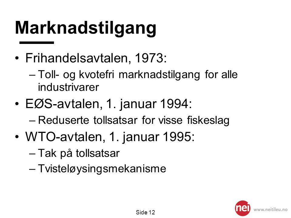 Marknadstilgang Frihandelsavtalen, 1973: EØS-avtalen, 1. januar 1994: