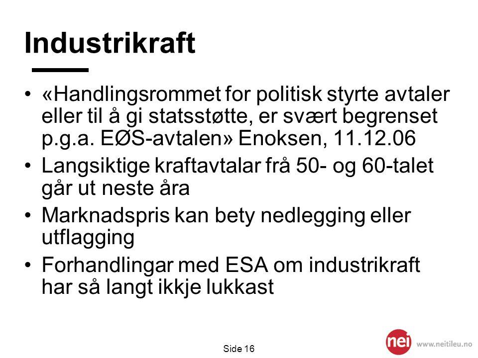 Industrikraft «Handlingsrommet for politisk styrte avtaler eller til å gi statsstøtte, er svært begrenset p.g.a. EØS-avtalen» Enoksen, 11.12.06.
