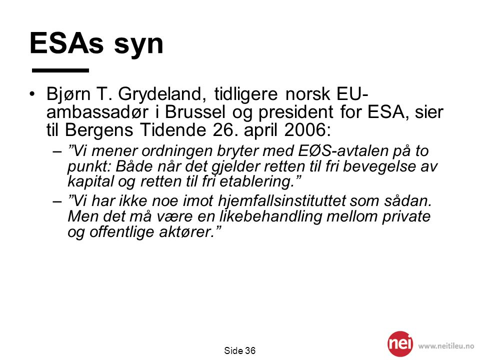 ESAs syn Bjørn T. Grydeland, tidligere norsk EU- ambassadør i Brussel og president for ESA, sier til Bergens Tidende 26. april 2006: