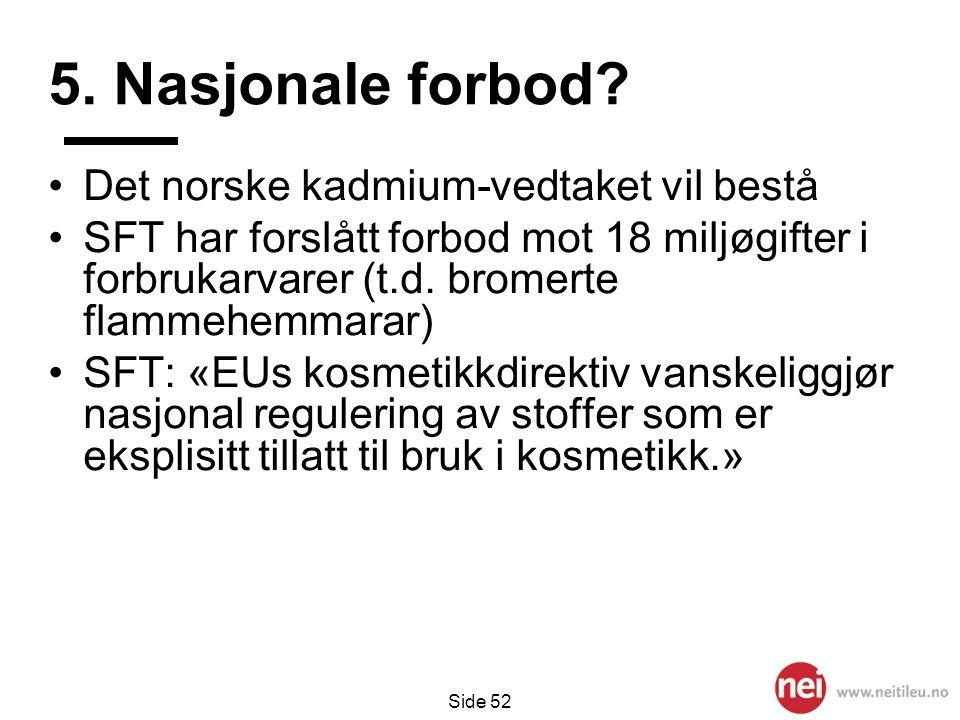 5. Nasjonale forbod Det norske kadmium-vedtaket vil bestå