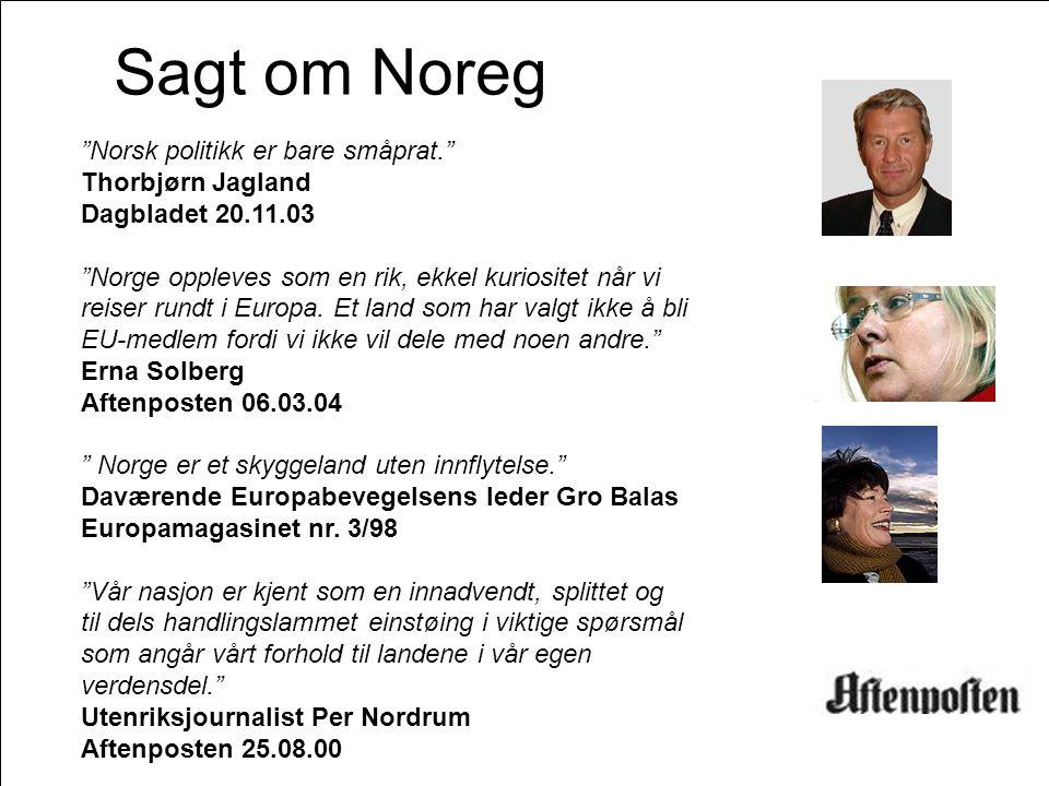 Sagt om Noreg Norsk politikk er bare småprat. Thorbjørn Jagland