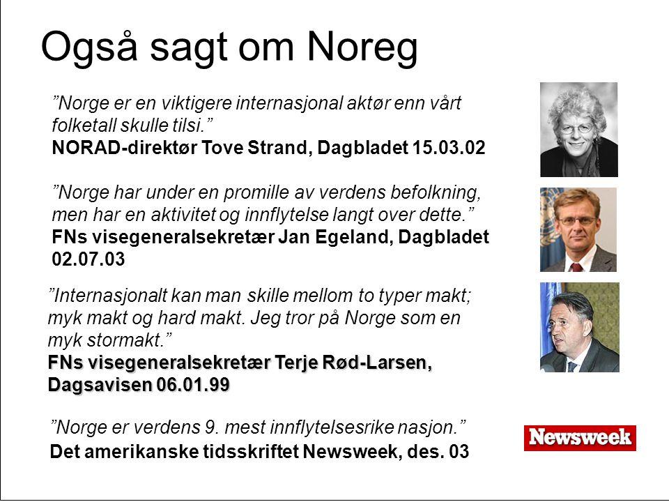 Også sagt om Noreg Norge er en viktigere internasjonal aktør enn vårt folketall skulle tilsi. NORAD-direktør Tove Strand, Dagbladet 15.03.02.