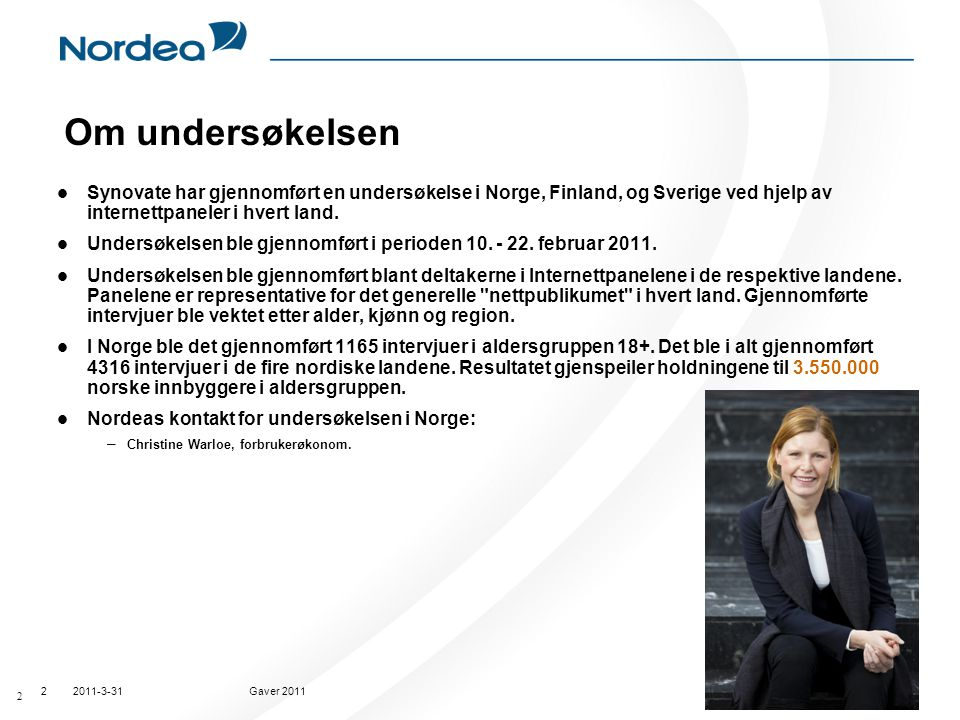Om undersøkelsen Synovate har gjennomført en undersøkelse i Norge, Finland, og Sverige ved hjelp av internettpaneler i hvert land.