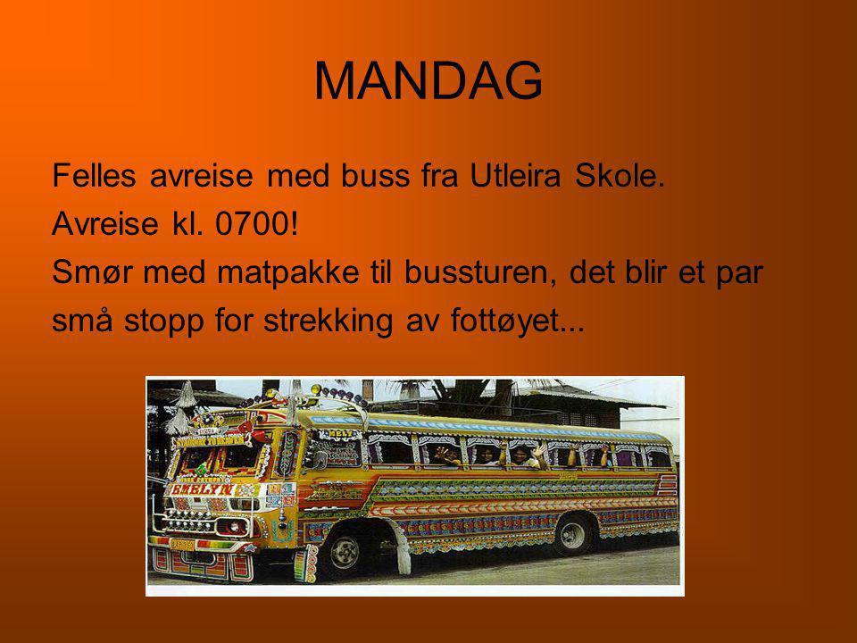 MANDAG Felles avreise med buss fra Utleira Skole. Avreise kl. 0700!