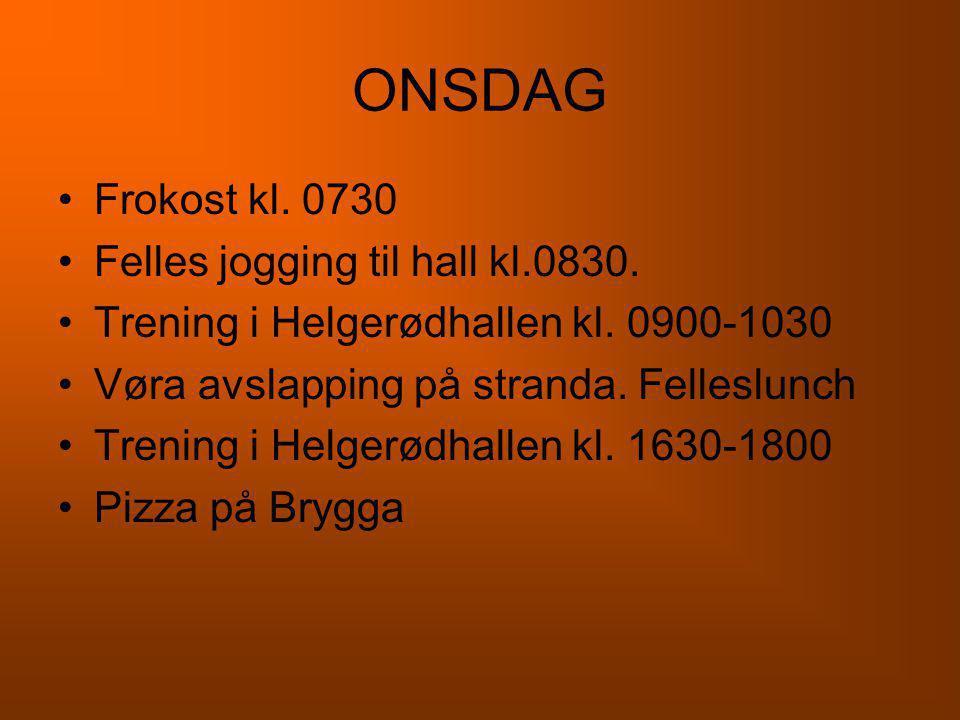 ONSDAG Frokost kl. 0730 Felles jogging til hall kl.0830.