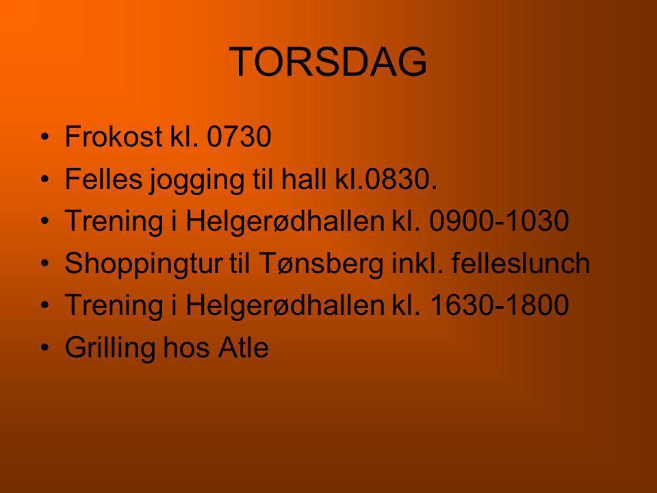 TORSDAG Frokost kl. 0730 Felles jogging til hall kl.0830.