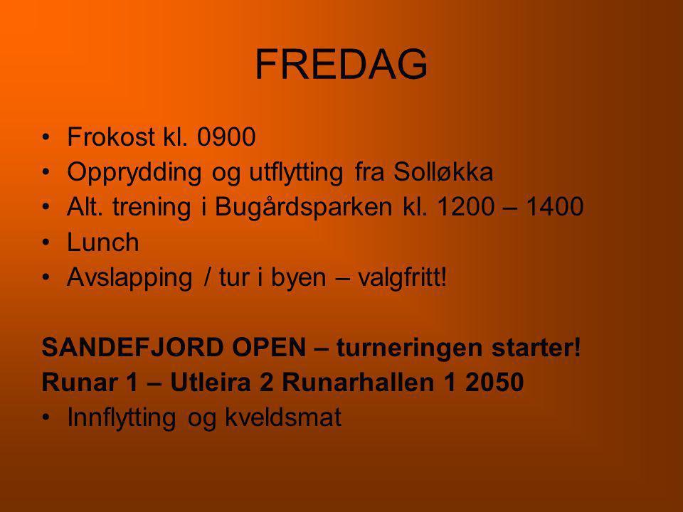 FREDAG Frokost kl. 0900 Opprydding og utflytting fra Solløkka