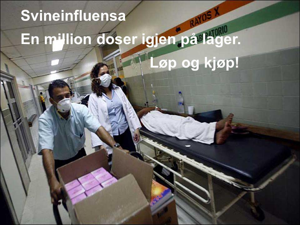 Svineinfluensa En million doser igjen på lager. Løp og kjøp!