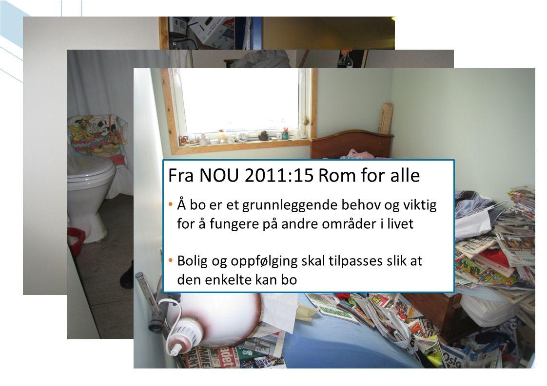 Fra NOU 2011:15 Rom for alle Å bo er et grunnleggende behov og viktig for å fungere på andre områder i livet.