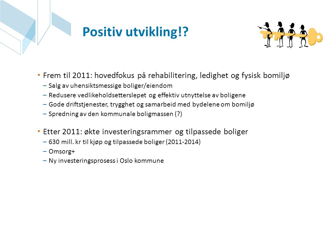 Positiv utvikling! Frem til 2011: hovedfokus på rehabilitering, ledighet og fysisk bomiljø. Salg av uhensiktsmessige boliger/eiendom.