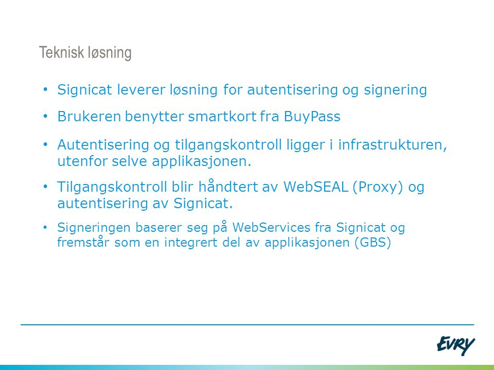 Teknisk løsning Signicat leverer løsning for autentisering og signering. Brukeren benytter smartkort fra BuyPass.